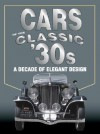 Cars of the Classic '30s - Auto Editors of Consumer Guide