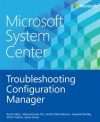Microsoft System Center: Troubleshooting Configuration Manager - Rushi Faldu, Manoj Kumar Pal, Andre Della Monica, Kaushal Pandey, Mitch Tulloch