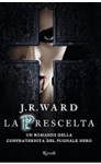 La prescelta. La confraternita del pugnale nero: 15 - J. R. Ward, P. Pianalto