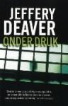 Onder druk - Jeffery Deaver, Jan Mellema