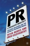 PR- A Persuasive Industry?: Spin, Public Relations and the Shaping of the Modern Media - Trevor Morris, Simon Goldsworthy