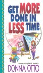 Get More Done In Less Time - Donna Otto