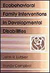 Ecobehavioral Family Interventions in Developmental Disabilities - John R. Lutzker