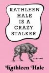 Kathleen Hale Is a Crazy Stalker - Kathleen Hale