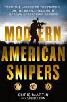 Modern American Snipers: From The Legend to The Reaper---on the Battlefield with Special Operations Snipers - Chris Martin, SOFREP, Eric Davis