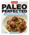 Paleo Perfected: A Revolution in Eating Well with 150 Kitchen-Tested Recipes - America's Test Kitchen