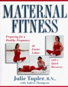 Maternal Fitness: Preparing for a Healthy Pregnancy, an Easier Labor, and a Quick Recovery - Julie Tupler, Andrea Thompson