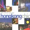 Hong Kong Chic: Hotels, Restaurants, Spas, Shops - Sofia A. Suarez, Zoe Jaques
