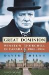 The Great Dominion: Winston Churchill in Canada, 1900 - 1954 - David Dilks, Richard Dilks, Lady Mary Soames