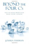 Beyond the Four C's: What you should REALLY know before you buy a Diamond - Joshua Fishman