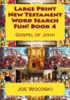 Large Print New Testament Word Search Fun! Book 4: Gospel of John (Large Print Word Search Books) (Volume 4) - Joe Wocoski