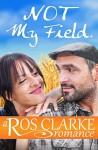 Not My Field: a romance short story - Ros Clarke