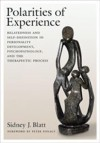 Polarities of Experiences: Relatedness and Self-definition in Personality Development, Psychopathology and the Therapeutic Process - Sidney J. Blatt
