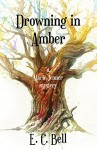 Drowning in Amber (A Marie Jenner Mystery Book 2) - E.C. Bell
