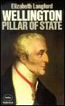 Wellington: Pillar of State - Elizabeth Longford