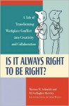 Is It Always Right to Be Right? a Tale of Transforming Conflict Into Creativity and Collaboration - Warren H. Schmidt, B.J. Hateley