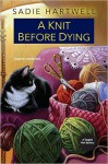 A Knit before Dying (A Tangled Web Mystery) - Sadie Hartwell