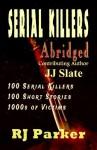 By RJ Parker Serial Killers (Encyclopedia of 100 Serial Killers) (True Crime Books by RJ Parker Publishing Book 1 (First) [Paperback] - Rj Parker