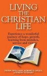 Living the Christian Life: Experience a Wonderful Journey of Hope, Growth, Learning from Mistakes, Service and Victory - Derek Williams, Robert F. Hicks, Andrew Stobart