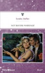 Mills & Boon : Not Before Marriage! - Sandra Steffen