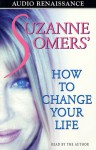 Suzanne Somers' How to Change Your Life - Suzanne Somers