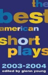 The Best American Short Plays 2003-2004 - Glenn Young
