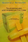 Televangelism and American Culture: The Business of Popular Religion - Quentin J. Schultze