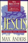 We Believe Jesus: Knowing Our Saviour - Max E. Anders