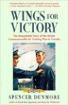 Wings for Victory: The Remarkable Story of the British Commonwealth Air Training Plan in Canada - Spencer Dunmore, T. G. Mahaddie