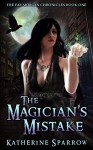 The Magician's Mistake (The Fay Morgan Chronicles Book 1) - Katherine Sparrow