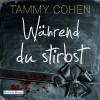 Während du stirbst - Tammy Cohen, Christiane Marx, Deutschland Random House Audio