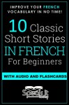 FRENCH: 10 SHORT STORIES IN FRENCH FOR BEGINNERS (FRENCH SHORT STORIES AUDIO, LEARN FRENCH, FRENCH FOR DUMMIES, FRENCH BEGINNERS, FRENCH FLASHCARDS, FRENCH PARALLEL TEXT) - SPEAK.IT.TODAY