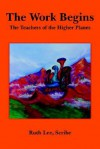 The Work Begins: With the Teachers of the Higher Planes - Ruth Lee