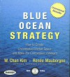 Blue Ocean Strategy: How to Create Uncontested Market Space and Make the Competition Irrelevant Unabridged by Kim, W. Chan, Mauborgne, Renee (2006) Audio CD - W. Chan Kim
