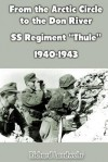 From the Arctic Circle to the Don River: SS Regiment Thule 1940-1943 - Richard Landwehr