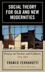 Social Theory for Old and New Modernities: Essays on Society and Culture, 1976-2005 - Franco Ferrarotti