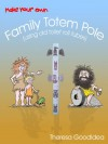 Make Your Own Family Totem Pole (using old toilet roll tubes) (Quality Time with Your Children Book 1) - Alan Taylor, Theresa GoodIdea