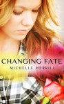 Changing Fate - Michelle Merrill