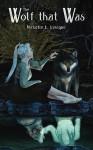 The Wolf That Was - Michelle L. Levigne