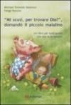 """""""Mi scusi, per trovare Dio?"""", domandò il piccolo maialino - Michael Schmidt-Salomon, Nyncke Helge"""