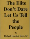 The Elite Don't Dare Let Us Tell the People - Robert Gaylon Ross Sr.