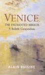 Venice, the Enchanted Mirror: A Bedside Companion - Alain Buisine