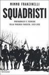 Squadristi: protagonisti e tecniche della violenza fascista, 1919-1922 - Mimmo Franzinelli