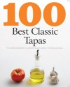 100 Best Classic Tapas: The Ultimate Ingredients for Authentic Tapas (Love Food) - Parragon Books, Love Food Editors