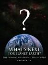 Jesus Explains the End of the World--What's Next for Planet Earth: Christ's Promises & Prophecies of Matthew 24 - John Samuel Barnett
