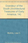 Grandeur of the South (Architectural Treasures of Early America, 14) - Lisa C. Mullins, Roy Underhill