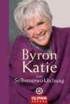 Byron Katie über Selbstverwirklichung (German Edition) - Byron Katie, Andrea Panster