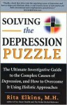 Solving the Depression Puzzle: The Ultimate Investigative Guide to Uncovering the Complex Causes of Depression, and How to Overcome It Using - Rita Elkins