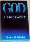 God, a Biography - Steven R. Mosley