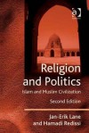 Religion and Politics: Islam and Muslim Civilization - Jan-Erik Lane, Hamadi Redissi